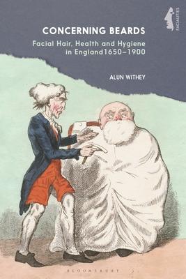 Concerning Beards: Facial Hair, Health and Practice in England 1650-1900 (Facialities: Interdisciplinary Approaches to the Human Face) cover