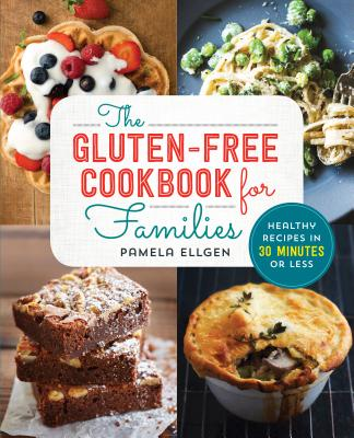 The Gluten Free Cookbook for Families: Healthy Recipes in 30 Minutes or Less Cover Image