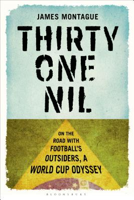 Thirty-One Nil: On the Road With Football's Outsiders: A World Cup Odyssey Cover Image
