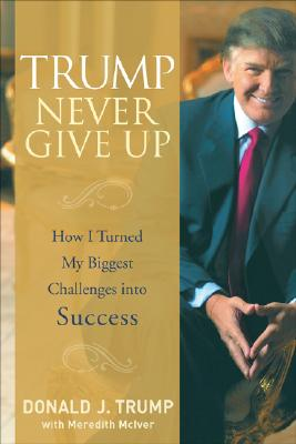 Trump Never Give Up: How I Turned My Biggest Challenges Into Success Cover Image