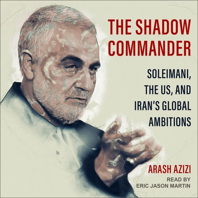 The Shadow Commander Lib/E: Soleimani, the Us, and Iran's Global Ambitions Cover Image