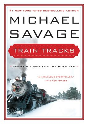 Train Tracks: Family Stories for the HolidaysMichael Savage