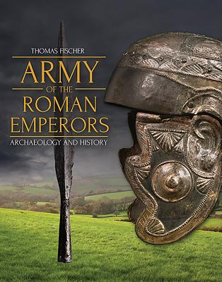 Army of the Roman Emperors: Archaeology and History Cover Image