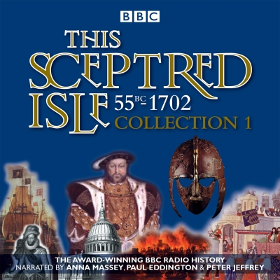 This Sceptred Isle: Collection 1: 55bc - 1702: The Classic BBC Radio History Cover Image