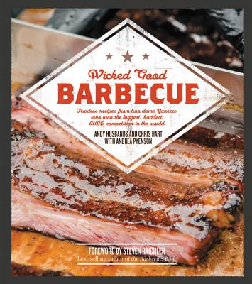 Wicked Good Barbecue: Fearless Recipes From Two Damn Yankees Who have Won the Biggest,  Baddest BBQ Competition in the World Cover Image