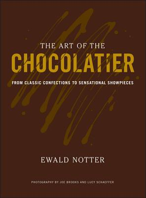 The Art of the Chocolatier: From Classic Confections to Sensational Showpieces Cover Image