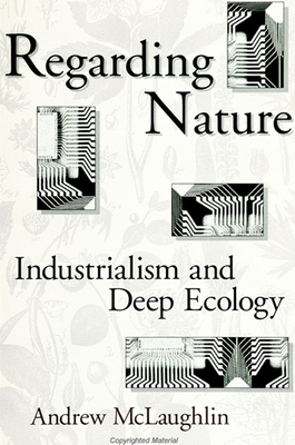 Regarding Nature: Industrialism and Deep Ecology Cover Image