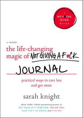 The Life-Changing Magic of Not Giving a F*ck Journal: Practical Ways to Care Less and Get More (A No F*cks Given Guide) Cover Image