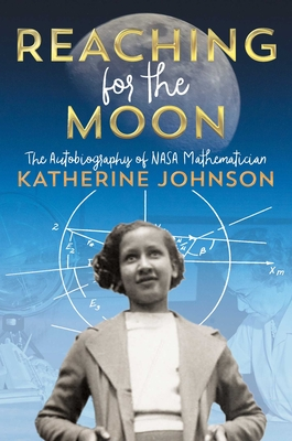 Reaching for the Moon: The Autobiography of NASA Mathematician Katherine Johnson Cover Image
