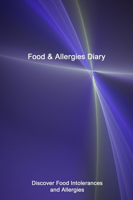 Food & Allergies Diary: Discover Food Intolerances and Allergies: A Food Diary that Tracks your Triggers and Symptoms Cover Image