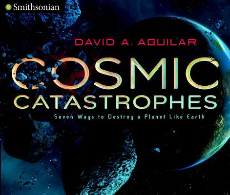 Cosmic Catastrophes: Seven Ways to Destroy a Planet Like Earth (Smithsonian) Cover Image