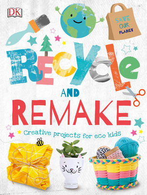 Recycle and Remake: Creative Projects for Eco Kids Cover Image