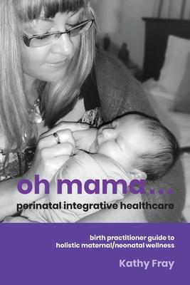 Cover for Oh Mama ... Perinatal Integrative Healthcare