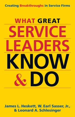 What Great Service Leaders Know and Do: Creating Breakthroughs in Service Firms Cover Image