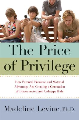 The Price of Privilege: How Parental Pressure and Material Advantage Are Creating a Generation of Disconnected and Unhappy Kids Cover Image
