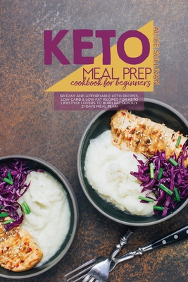 Keto Meal Prep Cookbook For Beginners: 50 Easy and Affordable Keto Recipes, Low Carb And Low Fat Recipes for Keto Lifestyle Lovers to Burn Fat Quickly cover