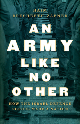 An Army Like No Other: How the Israel Defense Forces Made a Nation Cover Image