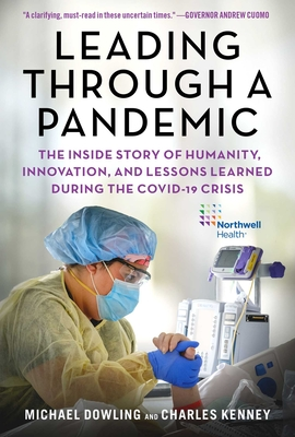 Leading Through a Pandemic: The Inside Story of Humanity, Innovation, and Lessons Learned During the COVID-19 Crisis Cover Image