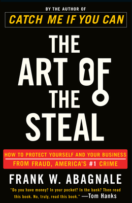 The Art of the Steal: How to Protect Yourself and Your Business from Fraud, America's #1 Crime Cover Image