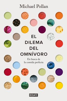 El dilema del omnívoro: En busca de la comida perfecta / The Omnivore's Dilemma: A Natural History of Four Meals Cover Image