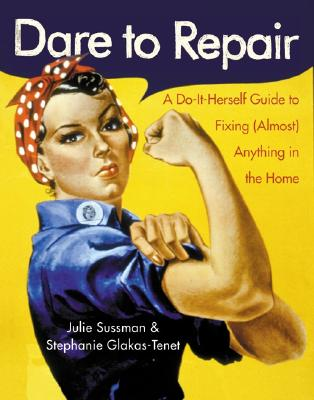 Dare to Repair: A Do-It-Herself Guide to Fixing (Almost) Anything in the Home Cover Image