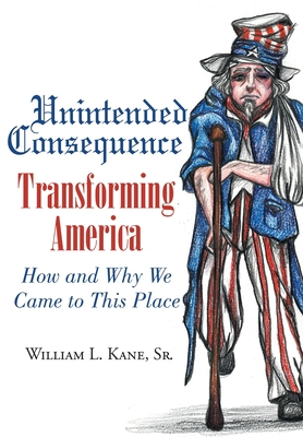 Unintended Consequence: Transforming America- How and Why We Came to This Place Cover Image