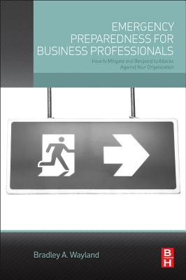 Emergency Preparedness for Business Professionals: How to Mitigate and Respond to Attacks Against Your Organization Cover Image