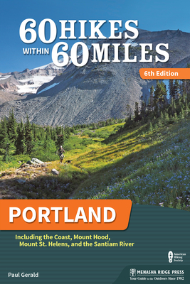 60 Hikes Within 60 Miles: Portland: Including the Coast, Mount Hood, Mount St. Helens, and the Santiam River Cover Image