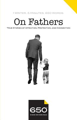 650 - On Fathers: True Stories of Affection, Protection, and Connection Cover Image