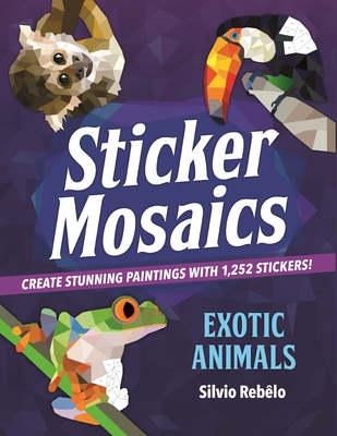 Sticker Mosaics: Exotic Animals: Create Stunning Paintings with 1,252 Stickers! Cover Image