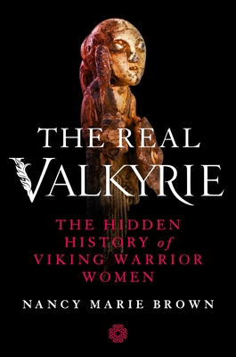 The Real Valkyrie: The Hidden History of Viking Warrior Women cover