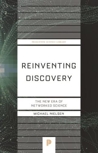 Reinventing Discovery: The New Era of Networked Science (Princeton Science Library #70) Cover Image
