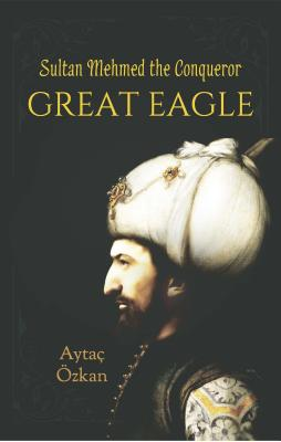 Great Eagle: Sultan Mehmed the Conqueror Cover Image