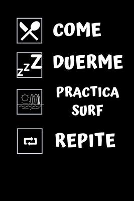 Come, duerme, practica surf, repite.: Diario de surf- Cuaderno de surf 132 páginas 6x9 pulgadas - Regalo para los chicos y chicas que practican el dep Cover Image