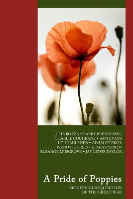A Pride of Poppies: Modern GLBTQI fiction of the Great War Cover Image