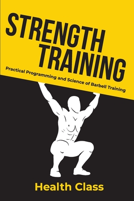 Strength Training: Practical Programming and Science of Barbell Training Cover Image