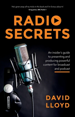 Radio Secrets: An insider's guide to presenting and producing powerful content for broadcast and podcast Cover Image