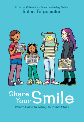Share Your Smile: Raina's Guide to Telling Your Own Story Cover Image