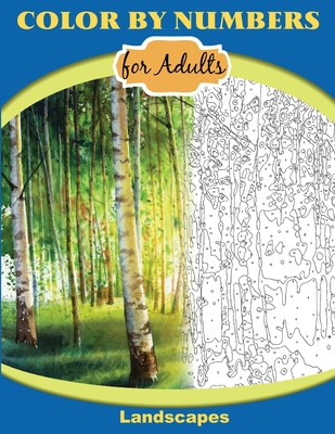 Color by Numbers for Adults: Landscapes: Extreme Color by Numbers - Intermediate to Advanced Cover Image