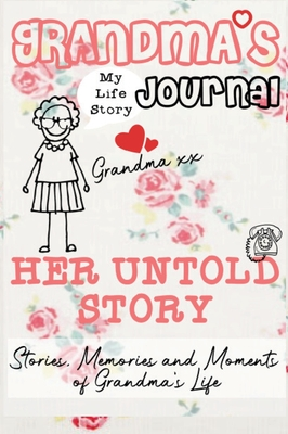 Grandma's Journal - Her Untold Story: Stories, Memories and Moments of Grandma's Life: A Guided Memory Journal Cover Image