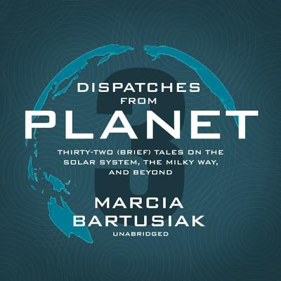 Dispatches from Planet 3: Thirty-Two (Brief) Tales on the Solar System, the Milky Way, and Beyond Cover Image