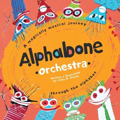 Alphabone Orchestra: A magically musical journey through the alphabet Cover Image