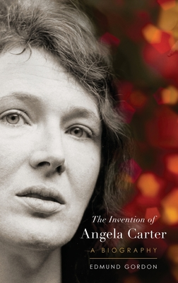 The Invention of Angela Carter: A Biography Cover Image