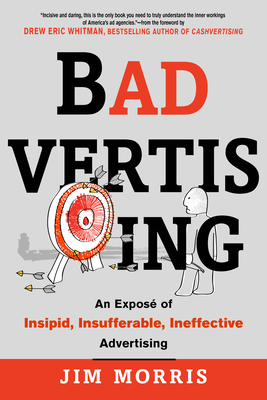 Badvertising: An Expose of Insipid, Insufferable, Ineffective Advertising Cover Image