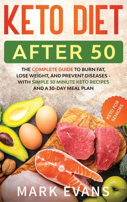 Keto Diet After 50: Keto for Seniors - The Complete Guide to Burn Fat, Lose Weight, and Prevent Diseases - With Simple 30 Minute Recipes a Cover Image