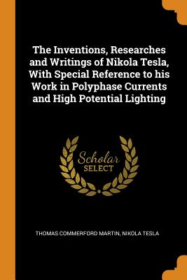 Cover for The Inventions, Researches and Writings of Nikola Tesla, with Special Reference to His Work in Polyphase Currents and High Potential Lighting