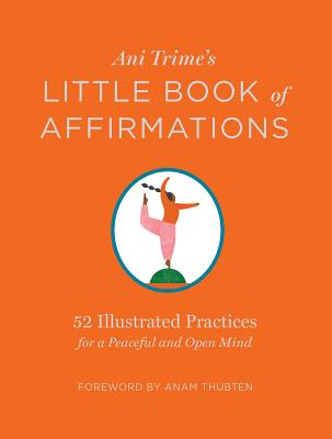 Ani Trime's Little Book of Affirmations: 52 Illustrated Practices for a Peaceful and Open Mind Cover Image