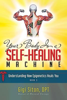 Your Body Is a Self-Healing Machine Book 3: Understanding How Epigenetics Heals You Cover Image