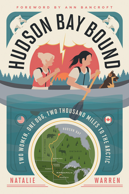 Hudson Bay Bound: Two Women, One Dog, Two Thousand Miles to the Arctic Cover Image
