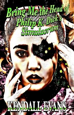Bring Me The Head Of Philip K. Dick's Simulacrum Cover Image